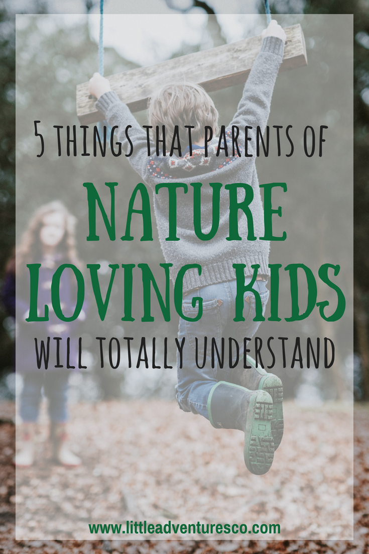 5 things that parents of nature loving kids will totally understand