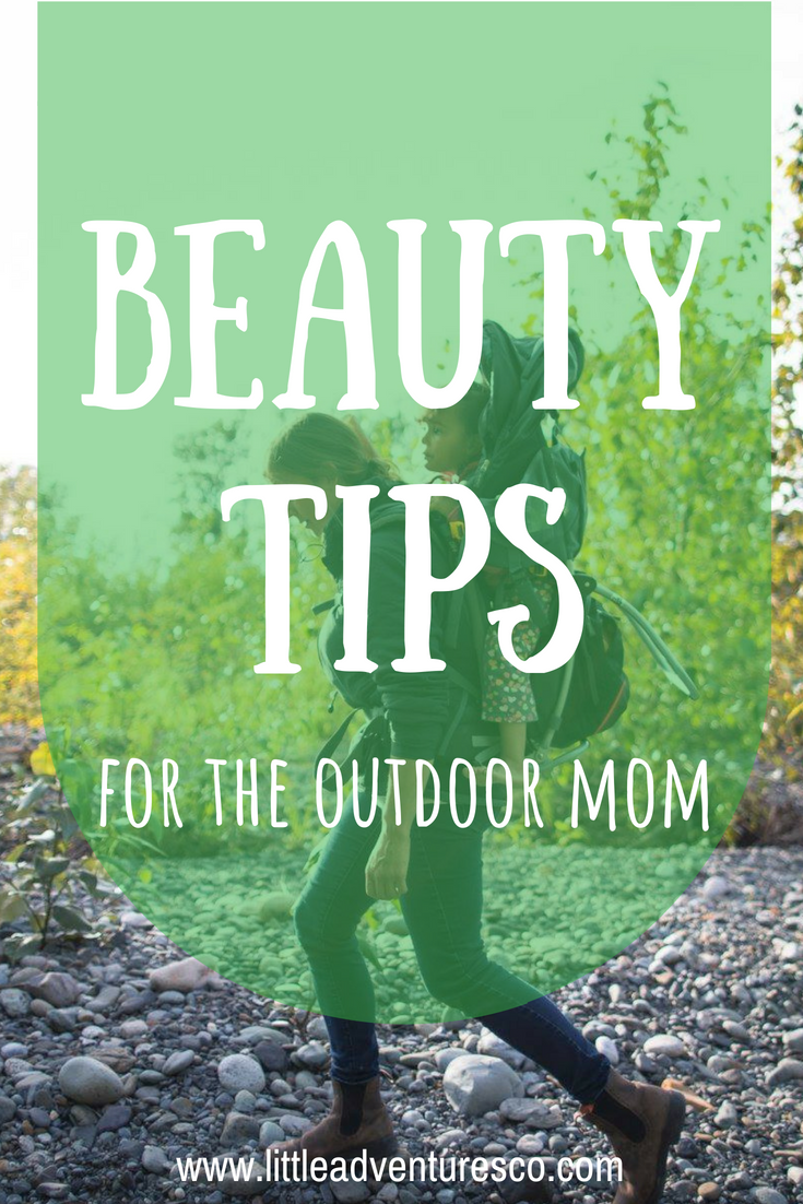 You spend your days catching frogs with your kids and you want to look good doing it! Here are the best beauty tips for the outdoor mom!