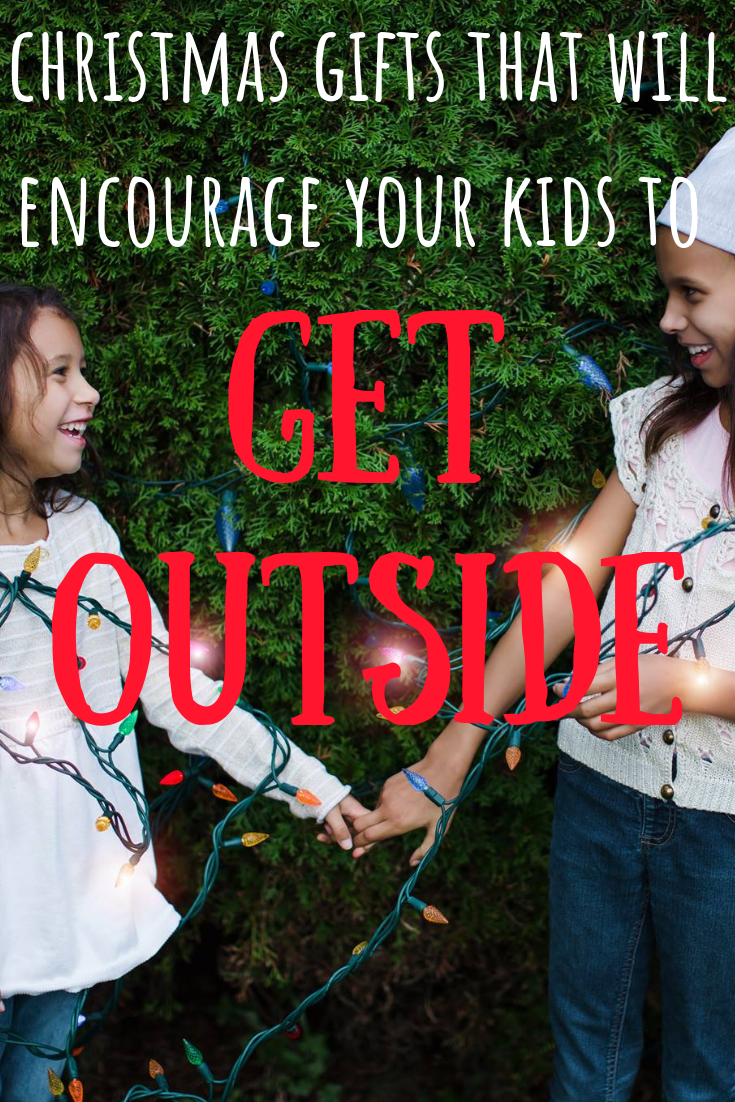 if you're looking for a Christmas gift that willl encourage the kids to get outside and that they will love-this is the list for you!